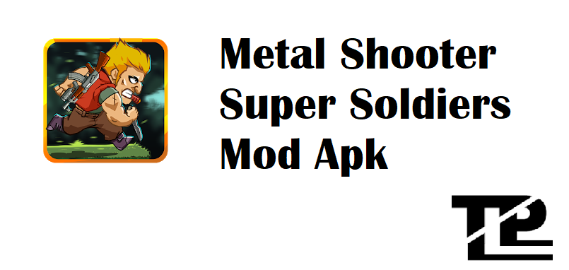 Metal Shooter Super Soldiers Mod Apk