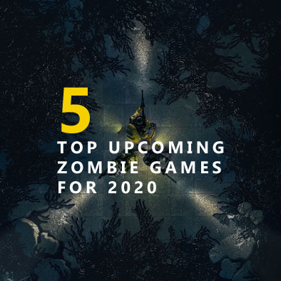 5 Top Upcoming Zombie Games for 2020