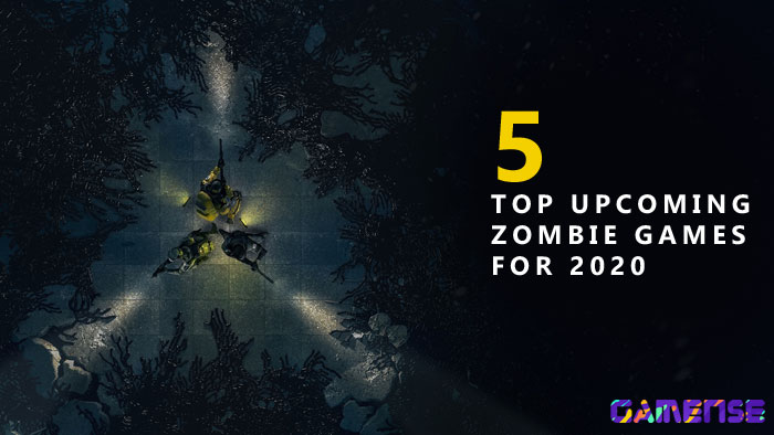 5 Top Upcoming Zombie Games of 2020