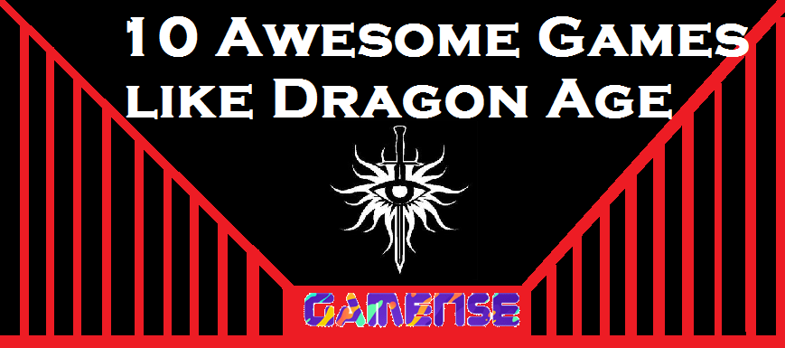 10 Awesome Games like Dragon Age