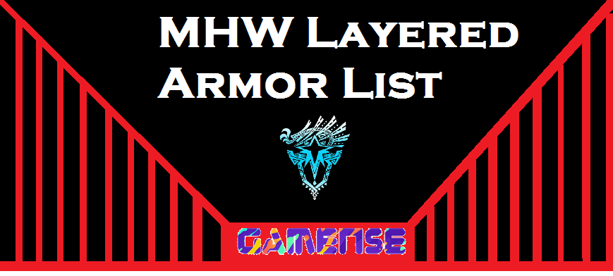 MHW Layered Armor List
